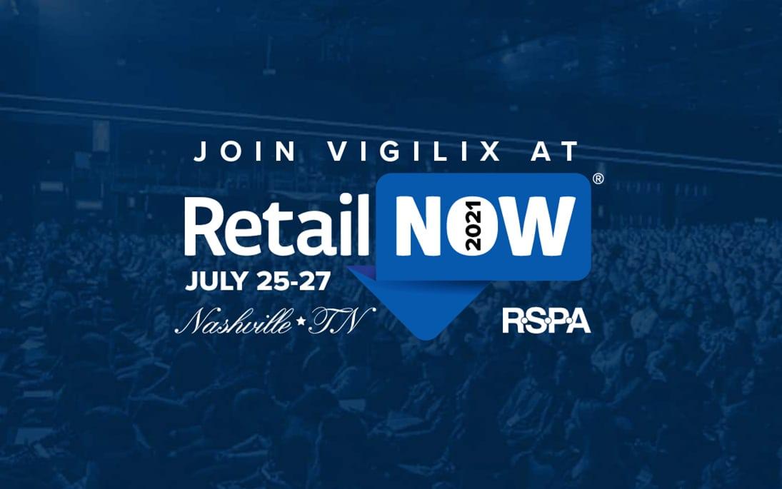 VIGILIX to Attend RetailNOW 2021 in Nashville, TN
